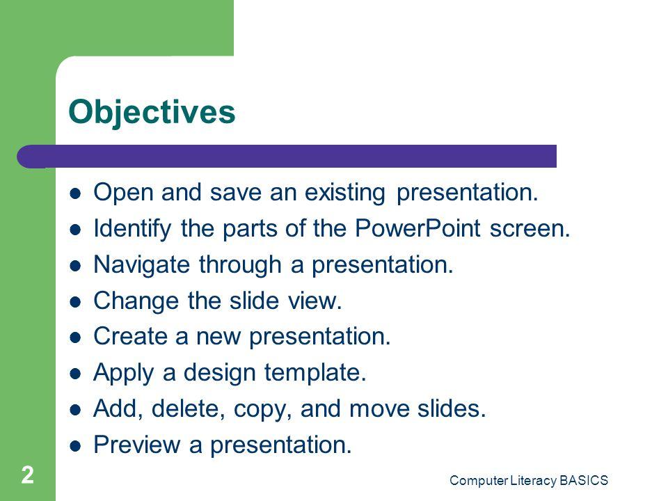 Computer Literacy BASICS 3 Vocabulary Normal view Placeholders Presentations Slide design Slide Finder Slide layout Slide Show view Slide Sorter view