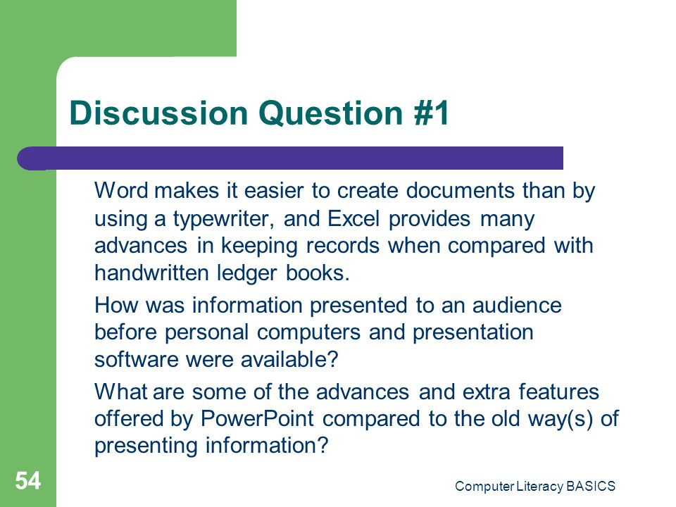 Discussion Question #1 Word makes it easier to create documents than by using a typewriter, and Excel provides many advances in keeping records when c