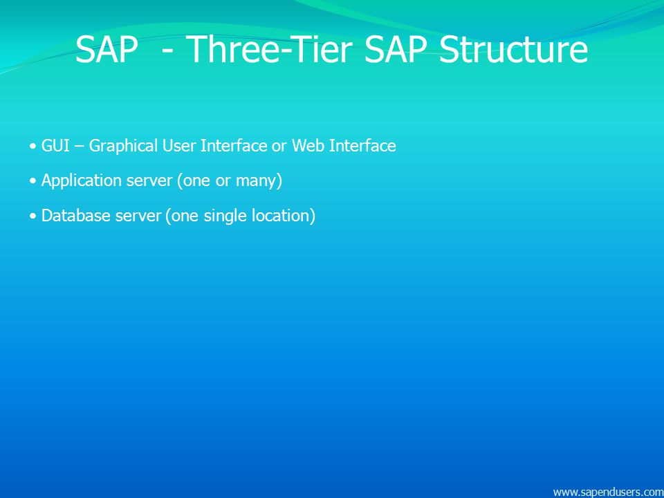 SAP - Three-Tier SAP Structure GUI – Graphical User Interface or Web Interface Application server (one or many) Database server (one single location)