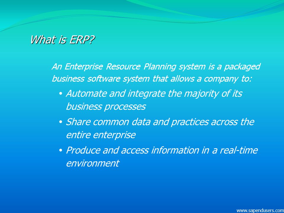What is ERP? An Enterprise Resource Planning system is a packaged business software system that allows a company to:  Automate and integrate the majo