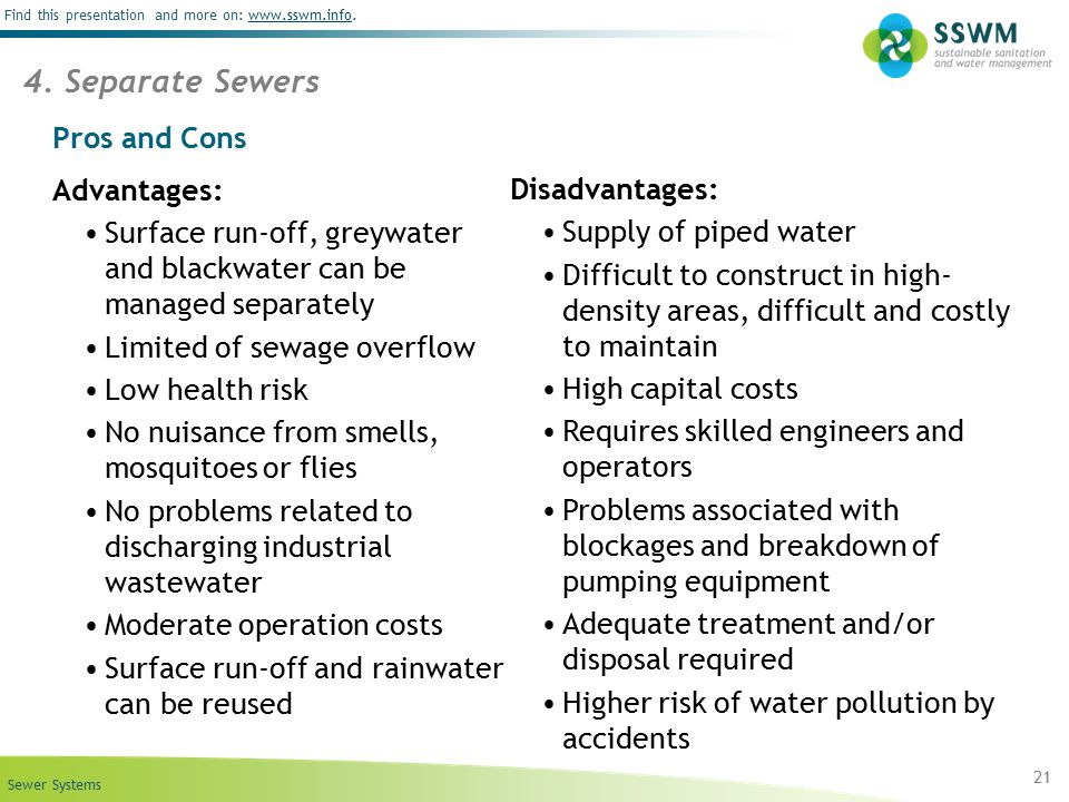 Sewer Systems Find this presentation and more on: www.sswm.info.www.sswm.info 21 4. Separate Sewers Pros and Cons Advantages: Surface run-off, greywat