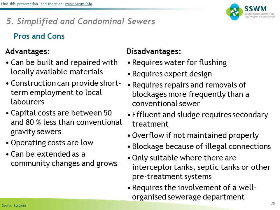 Sewer Systems Find this presentation and more on: www.sswm.info.www.sswm.info 28 5. Simplified and Condominal Sewers Pros and Cons Advantages: Can be