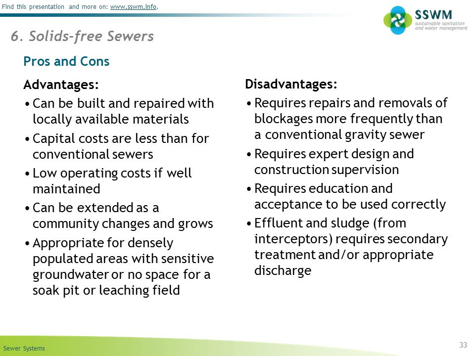 Sewer Systems Find this presentation and more on: www.sswm.info.www.sswm.info 33 6. Solids-free Sewers Pros and Cons Advantages: Can be built and repa