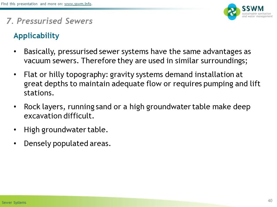 Sewer Systems Find this presentation and more on: www.sswm.info.www.sswm.info Applicability Basically, pressurised sewer systems have the same advanta