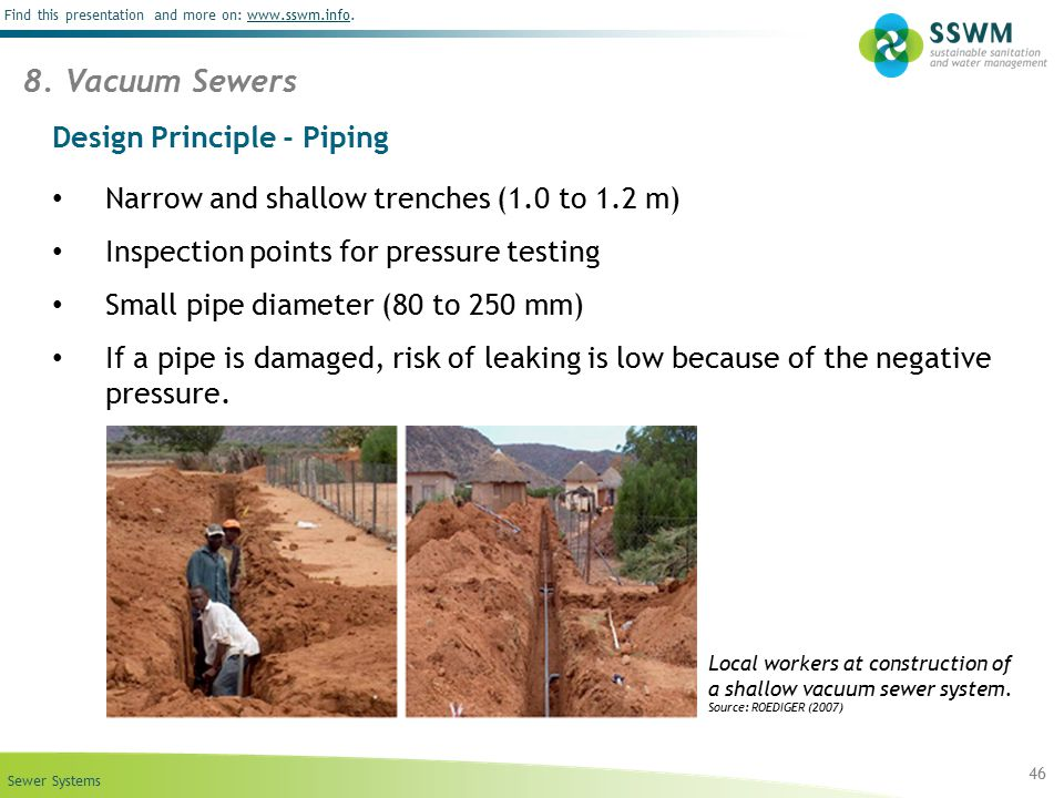 Sewer Systems Find this presentation and more on: www.sswm.info.www.sswm.info Design Principle - Piping Narrow and shallow trenches (1.0 to 1.2 m) Ins