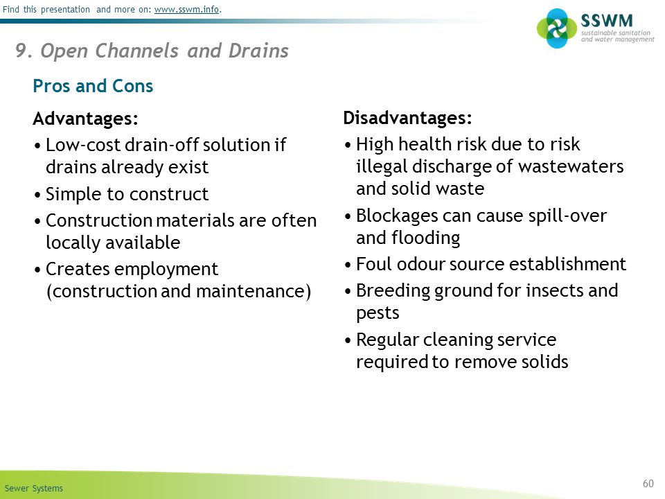 Sewer Systems Find this presentation and more on: www.sswm.info.www.sswm.info 60 9. Open Channels and Drains Pros and Cons Advantages: Low-cost drain-