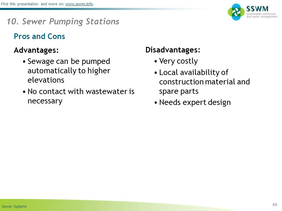 Sewer Systems Find this presentation and more on: www.sswm.info.www.sswm.info 66 10. Sewer Pumping Stations Pros and Cons Advantages: Sewage can be pu