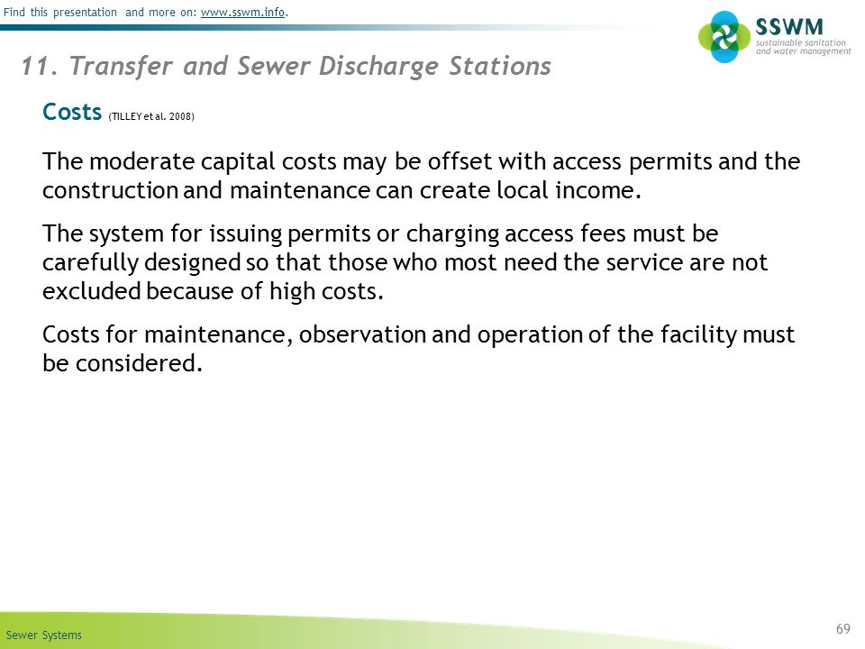 Sewer Systems Find this presentation and more on: www.sswm.info.www.sswm.info Costs (TILLEY et al. 2008) The moderate capital costs may be offset with