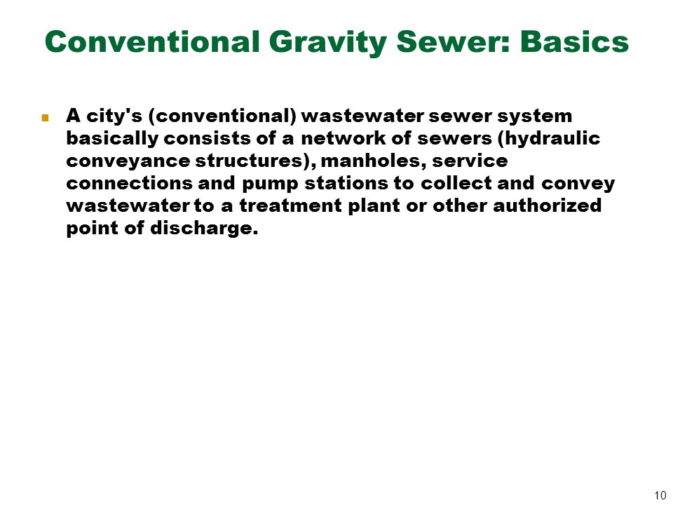 10 Conventional Gravity Sewer: Basics A city's (conventional) wastewater sewer system basically consists of a network of sewers (hydraulic conveyance