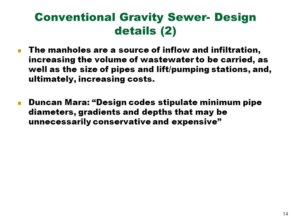 14 Conventional Gravity Sewer- Design details (2) The manholes are a source of inflow and infiltration, increasing the volume of wastewater to be carr