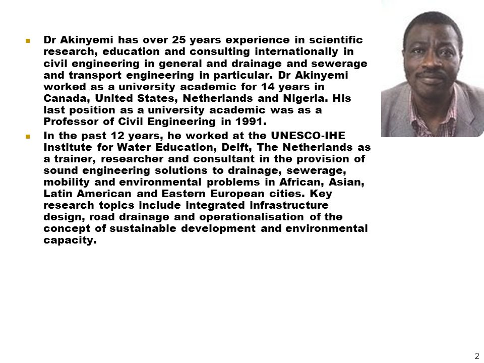 2 Dr Akinyemi has over 25 years experience in scientific research, education and consulting internationally in civil engineering in general and draina