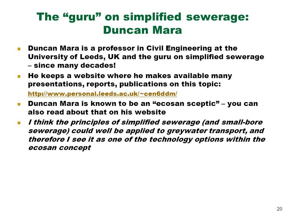 """20 The """"guru"""" on simplified sewerage: Duncan Mara Duncan Mara is a professor in Civil Engineering at the University of Leeds, UK and the guru on simpl"""
