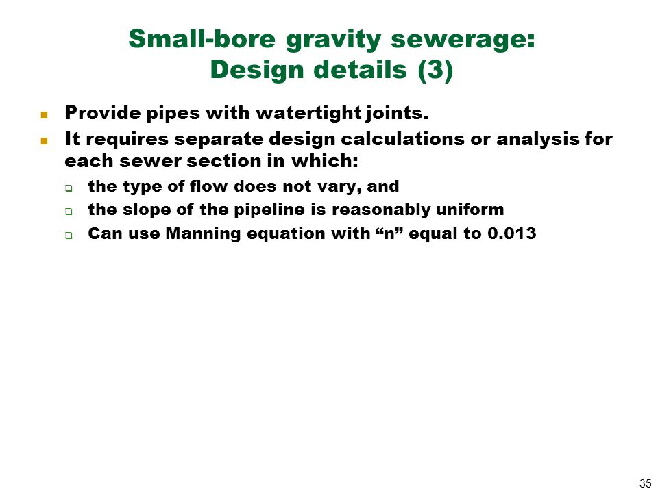 35 Small-bore gravity sewerage: Design details (3) Provide pipes with watertight joints. It requires separate design calculations or analysis for each