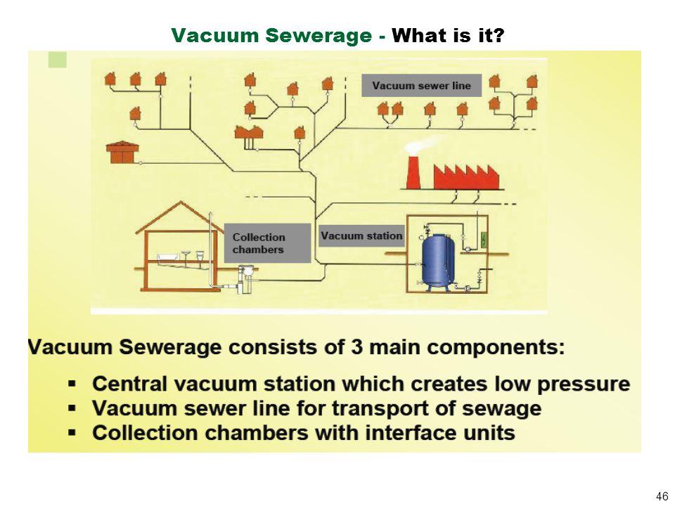 46 Vacuum Sewerage - What is it?