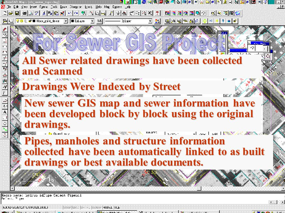 All Sewer related drawings have been collected and Scanned Drawings Were Indexed by Street New sewer GIS map and sewer information have been developed block by block using the original drawings.