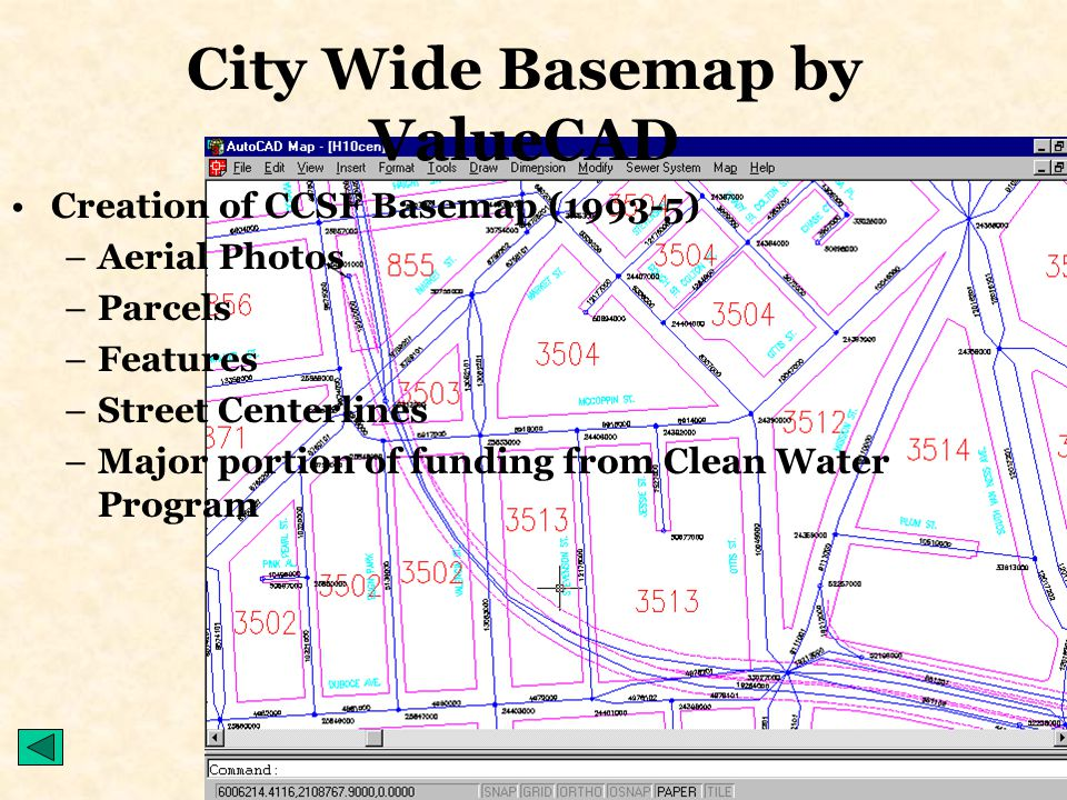 Updating Sewer Basemap (1998-Present) –Combine previous ACAD files –Reference to City Basemap (NAD83CaStPlIII) –Rubbersheet to correct location –Add attributes in object data to pipes from annotation –Renumber Manholes –Processes automated to reduce cost ValueCAD's First Sewer Basemap Efforts