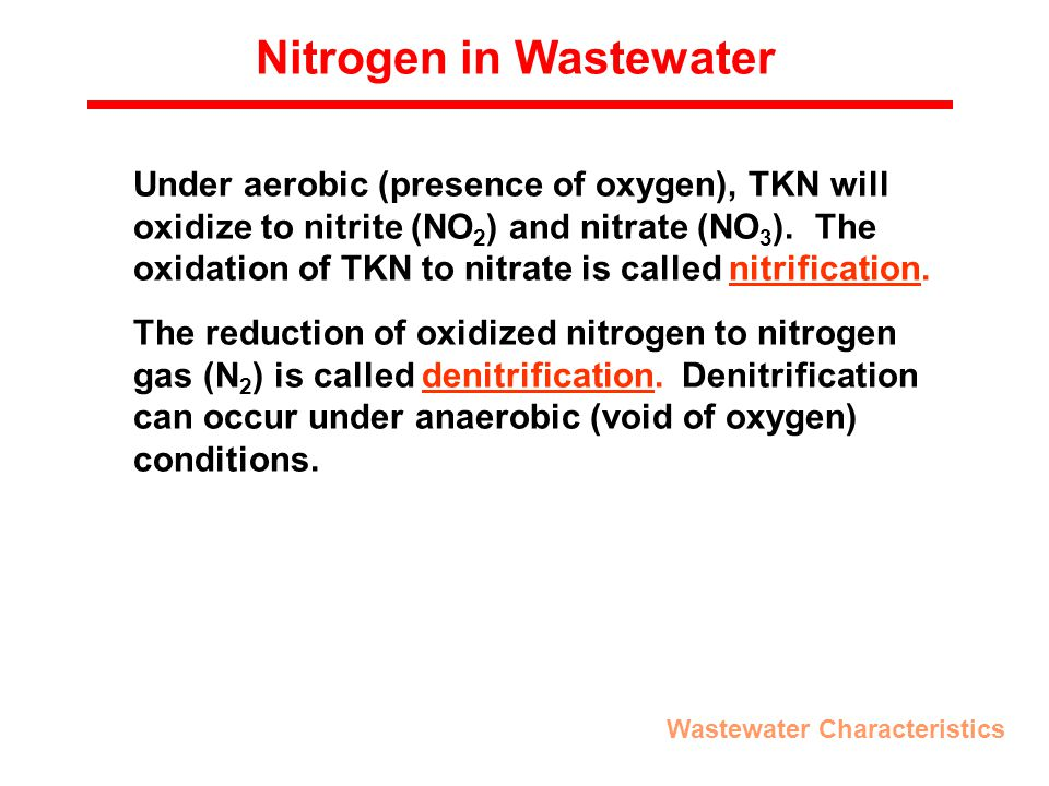 Nitrogen in Wastewater Under aerobic (presence of oxygen), TKN will oxidize to nitrite (NO 2 ) and nitrate (NO 3 ).