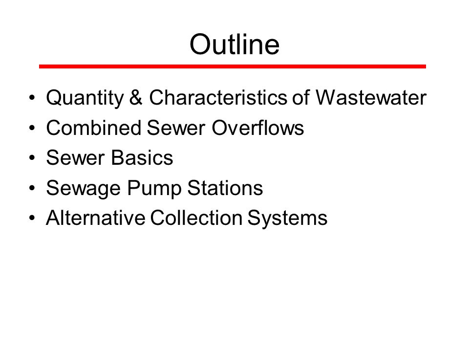 Outline Quantity & Characteristics of Wastewater Combined Sewer Overflows Sewer Basics Sewage Pump Stations Alternative Collection Systems