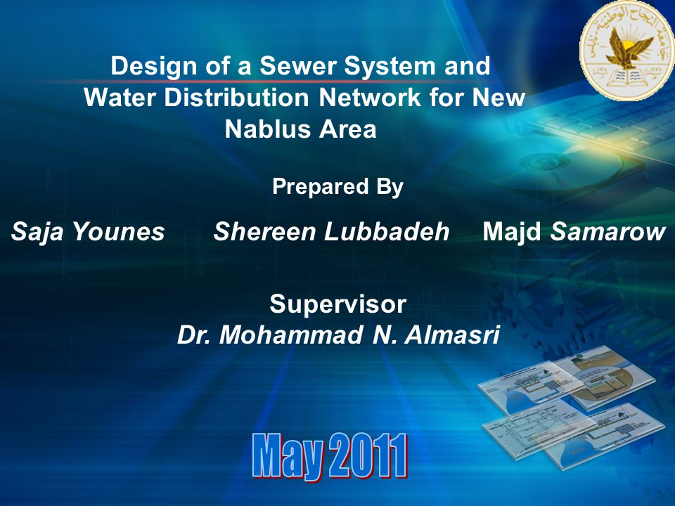 Design of a Sewer System and Water Distribution Network for New Nablus Area Prepared By Saja Younes Shereen Lubbadeh Majd Samarow Supervisor Dr. Moham