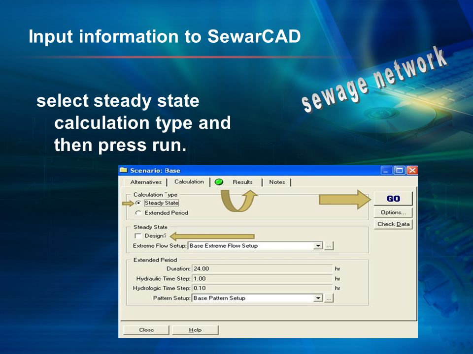 Input information to SewarCAD select steady state calculation type and then press run.
