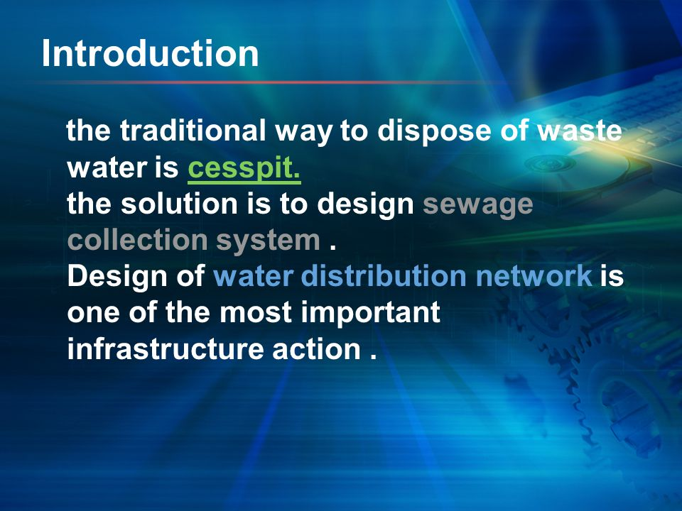 Introduction the traditional way to dispose of waste water is cesspit. the solution is to design sewage collection system. Design of water distributio