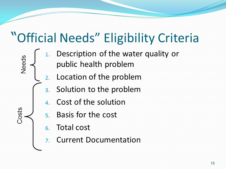 """"""" Official Needs"""" Eligibility Criteria 1. Description of the water quality or public health problem 2. Location of the problem 3. Solution to the prob"""