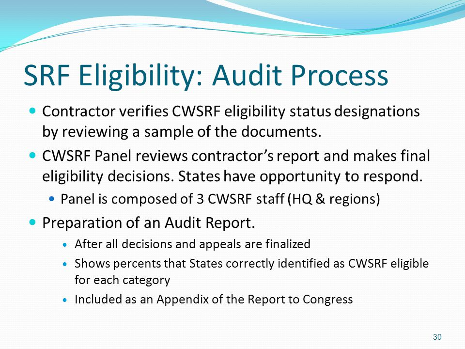 SRF Eligibility: Audit Process Contractor verifies CWSRF eligibility status designations by reviewing a sample of the documents. CWSRF Panel reviews c