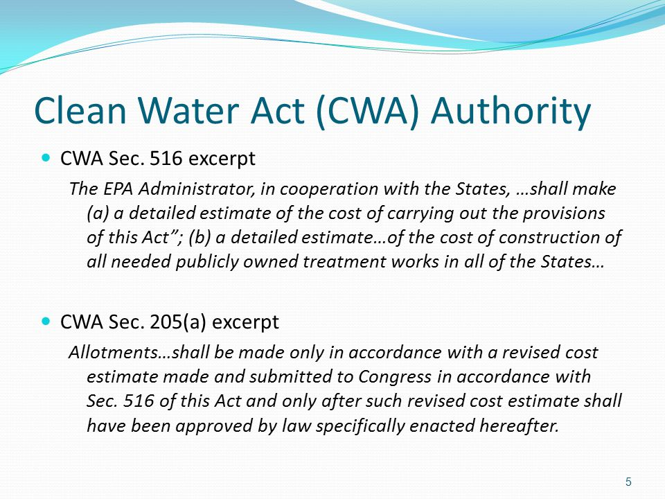 Clean Water Act (CWA) Authority CWA Sec. 516 excerpt The EPA Administrator, in cooperation with the States, …shall make (a) a detailed estimate of the