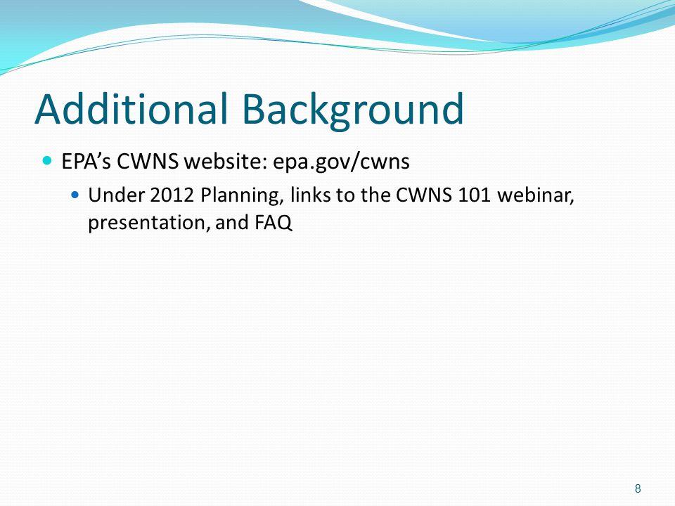 Additional Background EPA's CWNS website: epa.gov/cwns Under 2012 Planning, links to the CWNS 101 webinar, presentation, and FAQ 8
