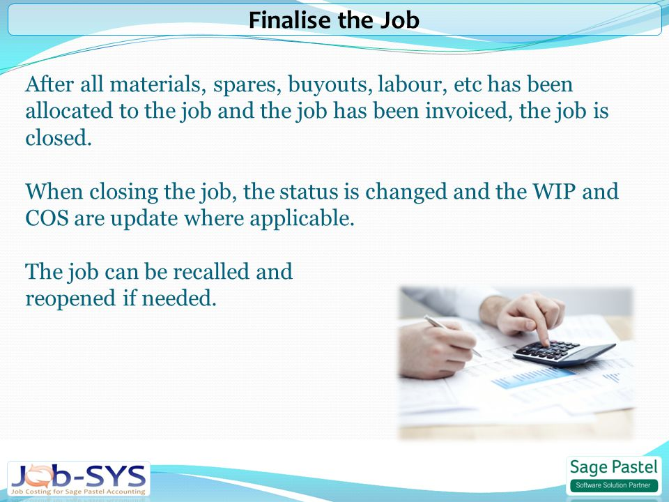 After all materials, spares, buyouts, labour, etc has been allocated to the job and the job has been invoiced, the job is closed.