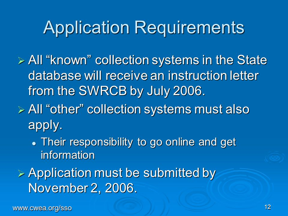 12 Application Requirements  All known collection systems in the State database will receive an instruction letter from the SWRCB by July 2006.