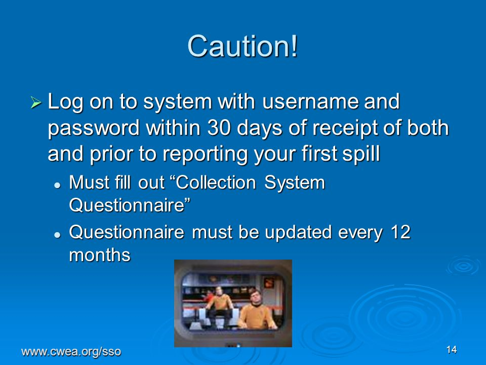 """14 Caution!  Log on to system with username and password within 30 days of receipt of both and prior to reporting your first spill Must fill out """"Col"""