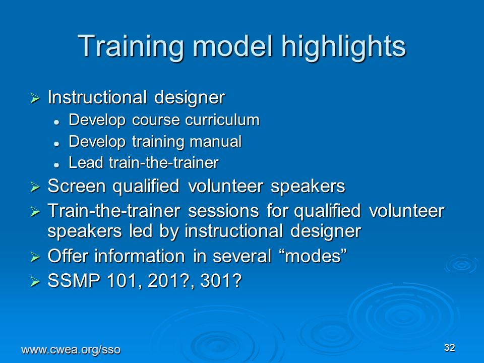 32 Training model highlights  Instructional designer Develop course curriculum Develop course curriculum Develop training manual Develop training manual Lead train-the-trainer Lead train-the-trainer  Screen qualified volunteer speakers  Train-the-trainer sessions for qualified volunteer speakers led by instructional designer  Offer information in several modes  SSMP 101, 201 , 301.