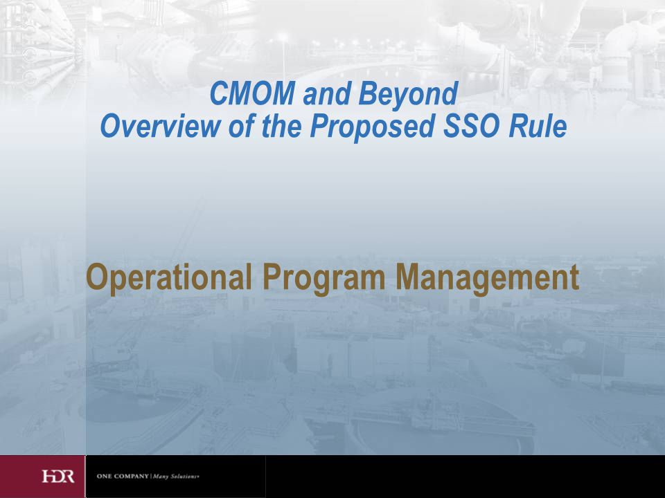Operational Program Management CMOM and Beyond Overview of the Proposed SSO Rule
