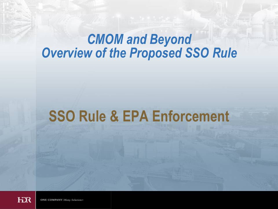 SSO Rule & EPA Enforcement CMOM and Beyond Overview of the Proposed SSO Rule