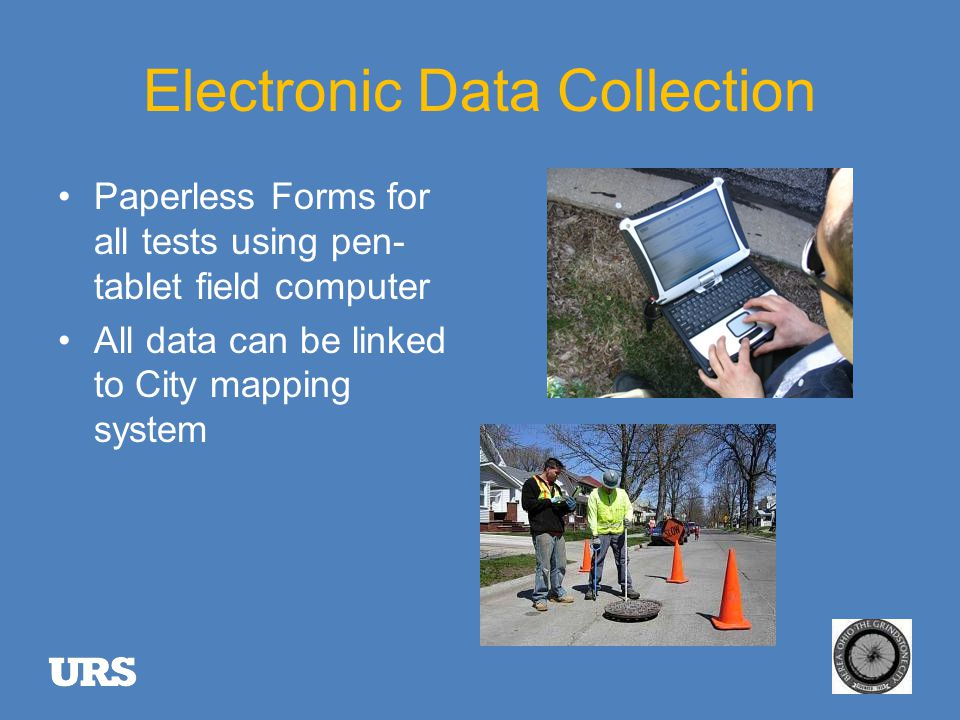 Electronic Data Collection Paperless Forms for all tests using pen- tablet field computer All data can be linked to City mapping system