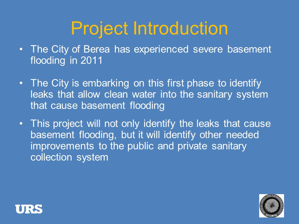 Project Introduction The City of Berea has experienced severe basement flooding in 2011 The City is embarking on this first phase to identify leaks that allow clean water into the sanitary system that cause basement flooding This project will not only identify the leaks that cause basement flooding, but it will identify other needed improvements to the public and private sanitary collection system