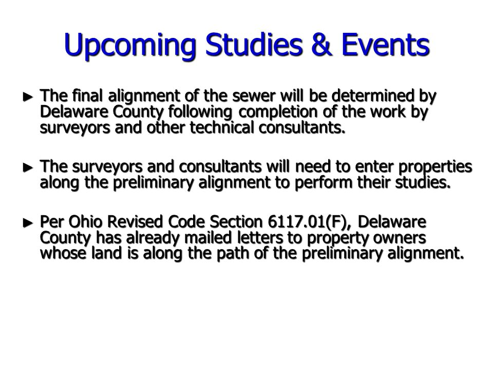Upcoming Studies & Events ► The final alignment of the sewer will be determined by Delaware County following completion of the work by surveyors and o