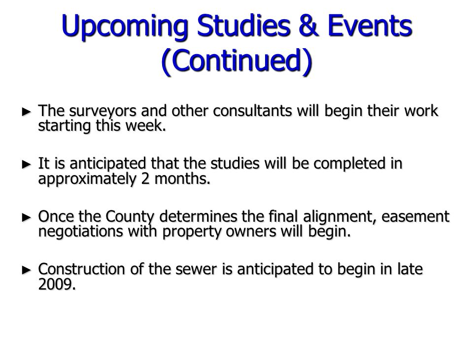 Upcoming Studies & Events (Continued) ► The surveyors and other consultants will begin their work starting this week. ► It is anticipated that the stu