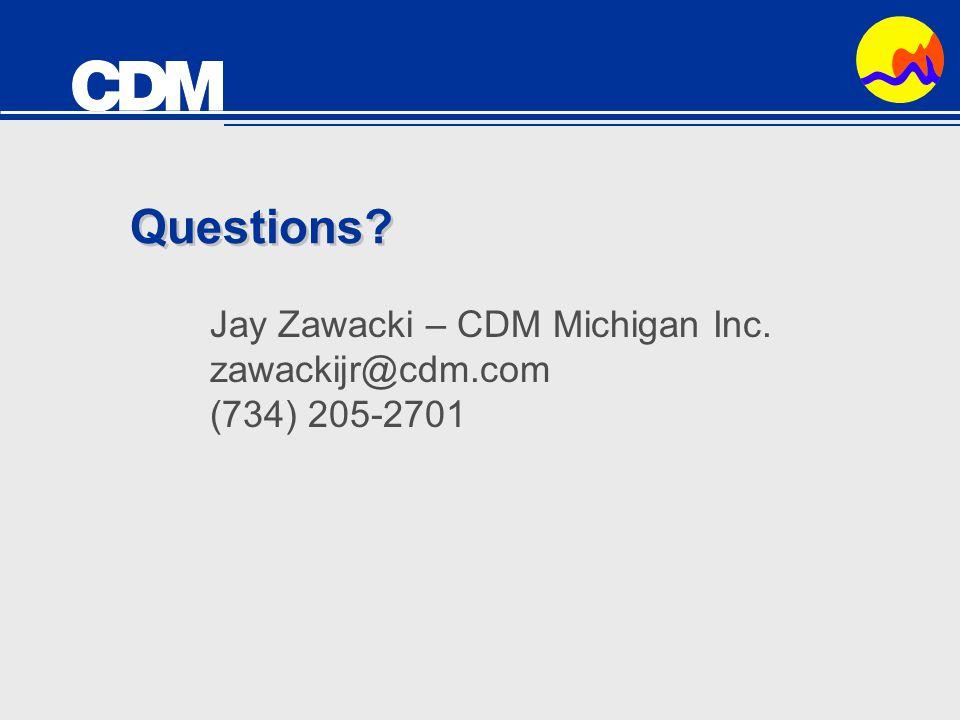 Questions Jay Zawacki – CDM Michigan Inc. zawackijr@cdm.com (734) 205-2701