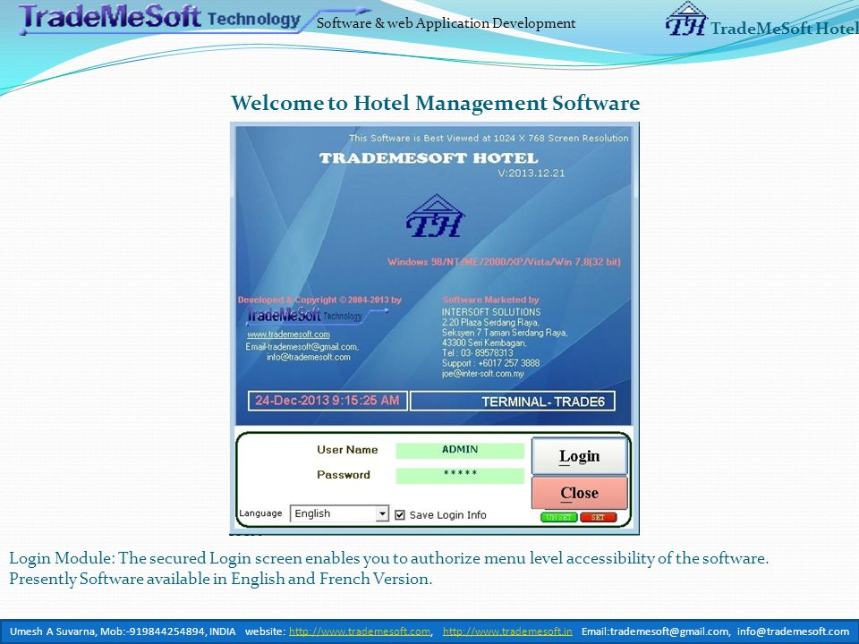 Software & web Application Development TradeMeSoft Hotel Welcome to Hotel Management Software Login Module: The secured Login screen enables you to authorize menu level accessibility of the software.