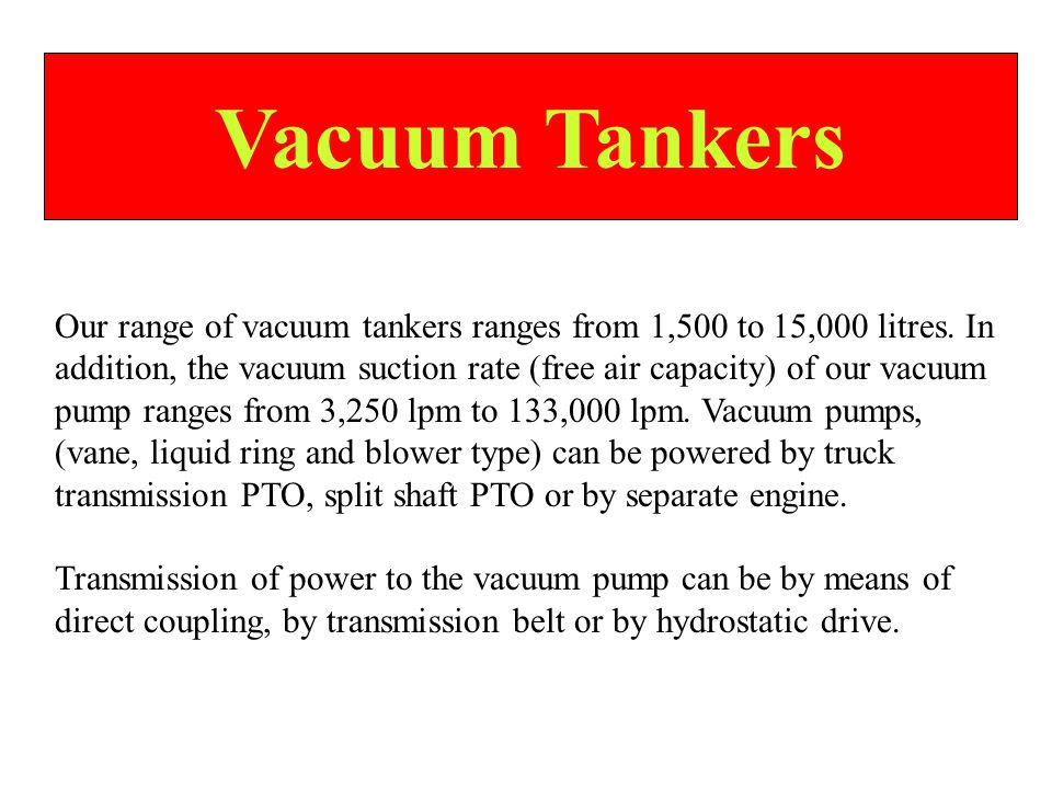 Vacuum Tankers Our range of vacuum tankers ranges from 1,500 to 15,000 litres.