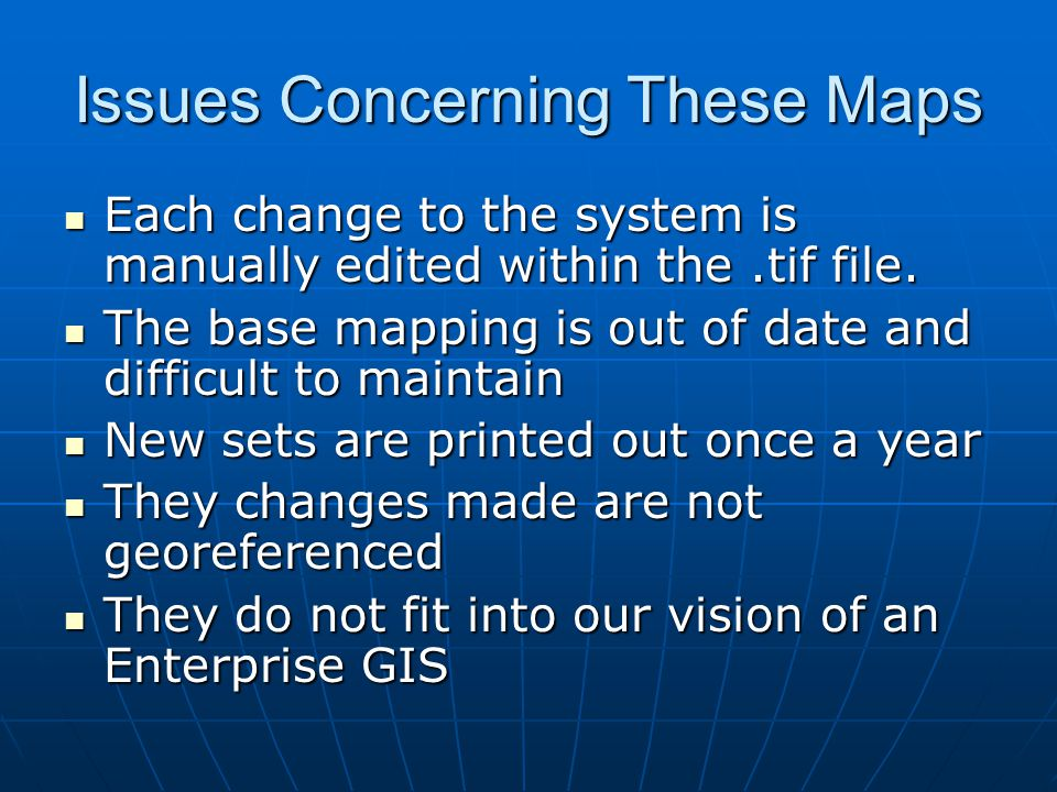 Issues Concerning These Maps Each change to the system is manually edited within the.tif file.