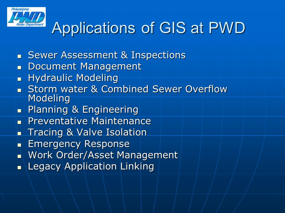Applications of GIS at PWD Sewer Assessment & Inspections Sewer Assessment & Inspections Document Management Document Management Hydraulic Modeling Hy