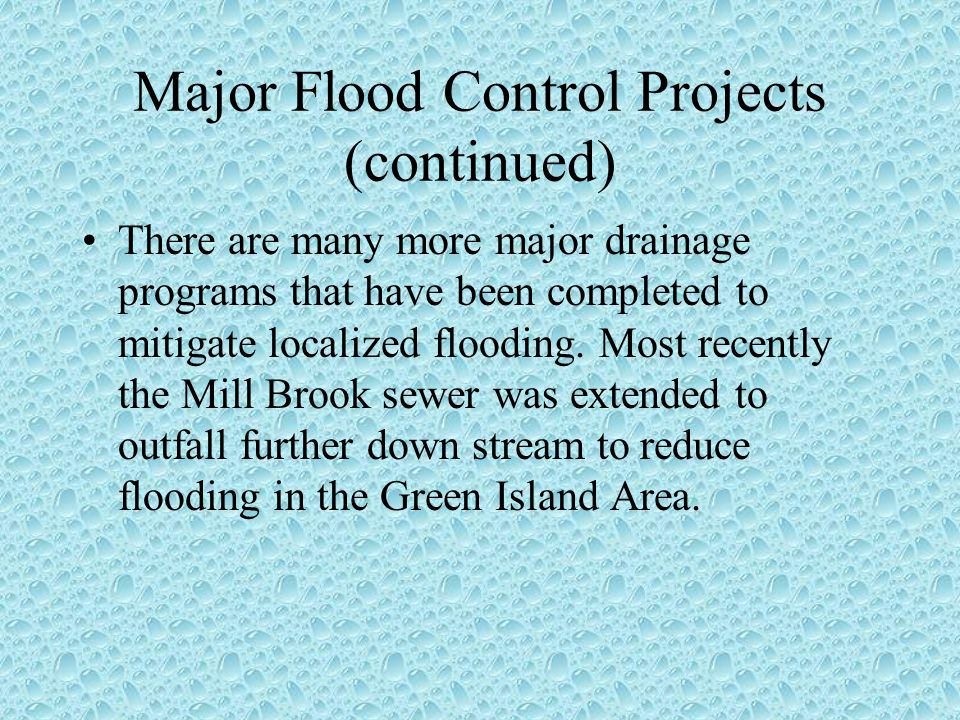 Major Flood Control Projects (continued) There are many more major drainage programs that have been completed to mitigate localized flooding.