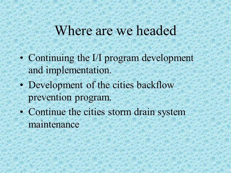 Where are we headed Continuing the I/I program development and implementation.