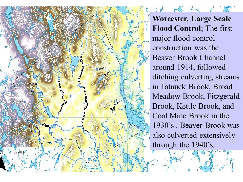 Worcester, Large Scale Flood Control; The first major flood control construction was the Beaver Brook Channel around 1914, followed ditching culverting streams in Tatnuck Brook, Broad Meadow Brook, Fitzgerald Brook, Kettle Brook, and Coal Mine Brook in the 1930's.