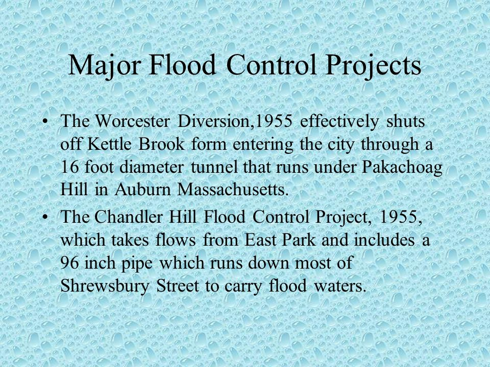 Major Flood Control Projects (continued) Through the mid to late sixties three ponds were eliminated in the West Boylston Street, Gold Star Blvd.