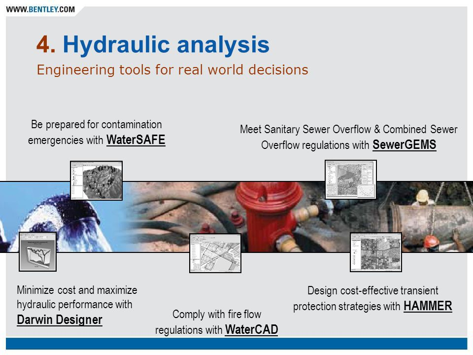 4. Hydraulic analysis Engineering tools for real world decisions Comply with fire flow regulations with WaterCAD Minimize cost and maximize hydraulic