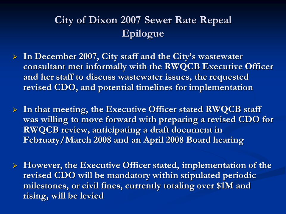 City of Dixon 2007 Sewer Rate Repeal Epilogue  In December 2007, City staff and the City's wastewater consultant met informally with the RWQCB Execut